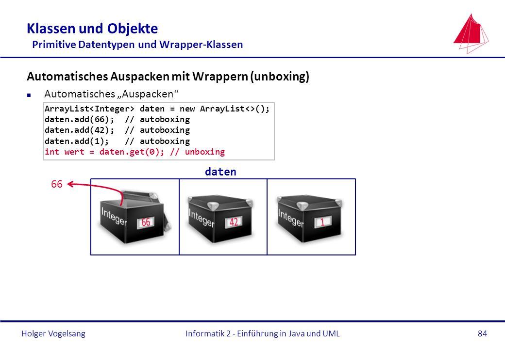 Holger Vogelsang Klassen und Objekte Primitive Datentypen und Wrapper-Klassen Automatisches Auspacken mit Wrappern (unboxing) n Automatisches Auspacke