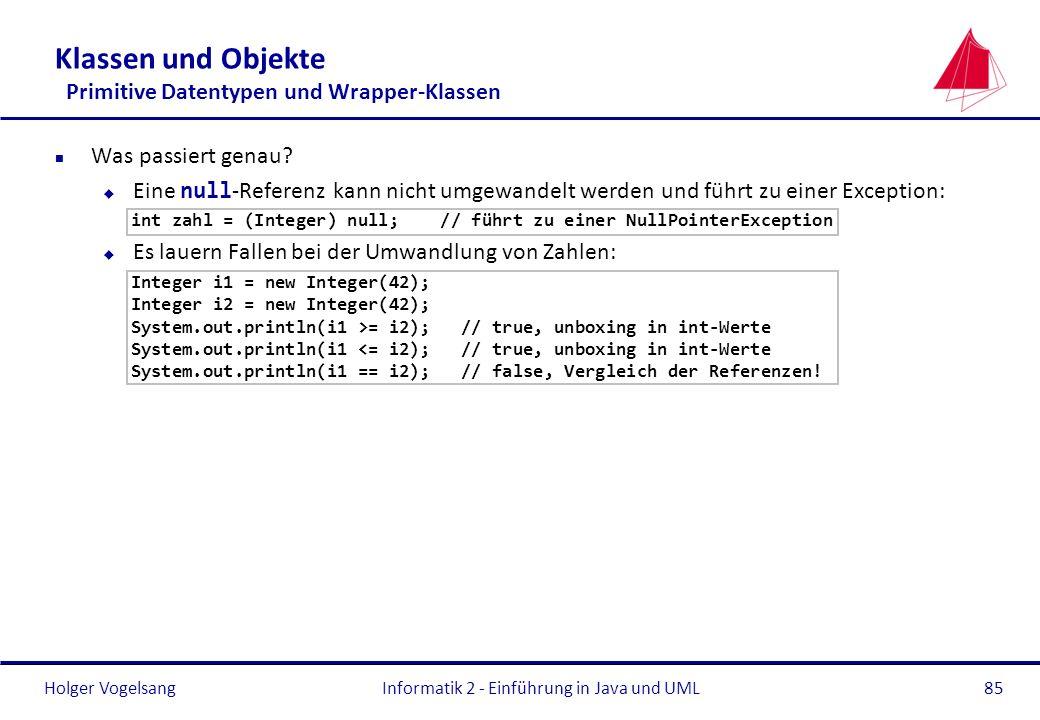Holger Vogelsang Klassen und Objekte Primitive Datentypen und Wrapper-Klassen n Was passiert genau? Eine null -Referenz kann nicht umgewandelt werden