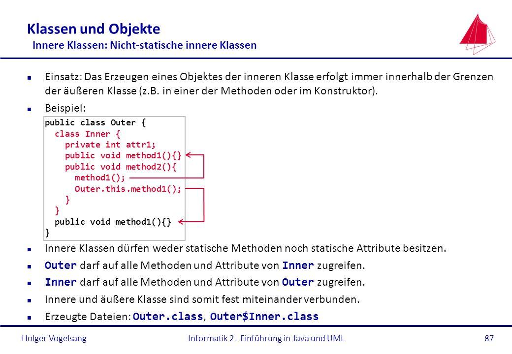 Holger Vogelsang Klassen und Objekte Innere Klassen: Nicht-statische innere Klassen n Einsatz: Das Erzeugen eines Objektes der inneren Klasse erfolgt