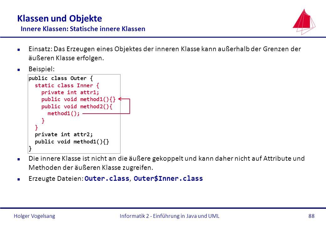 Holger Vogelsang Klassen und Objekte Innere Klassen: Statische innere Klassen n Einsatz: Das Erzeugen eines Objektes der inneren Klasse kann außerhalb