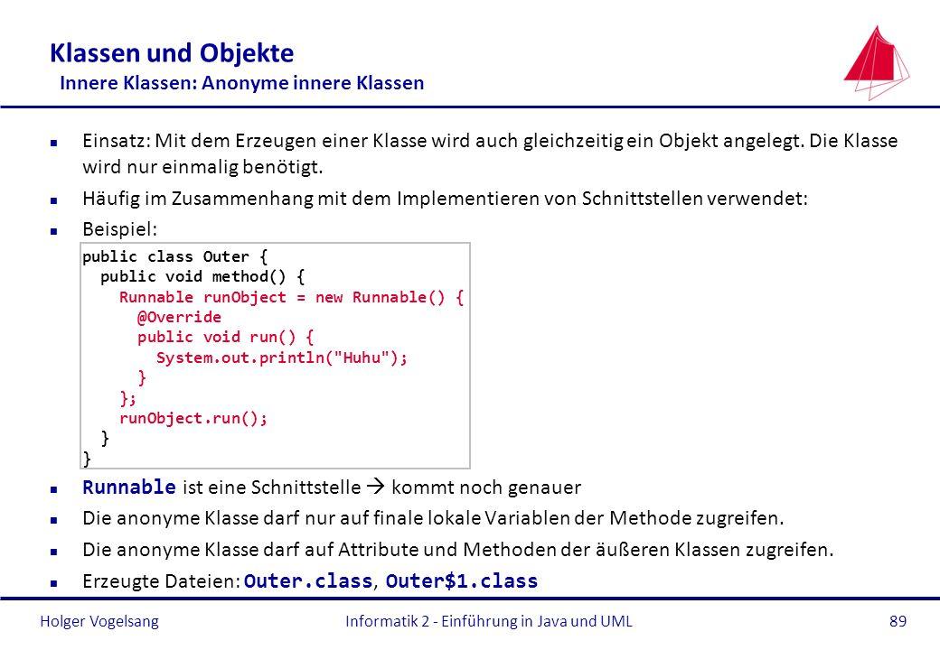 Holger Vogelsang Klassen und Objekte Innere Klassen: Anonyme innere Klassen n Einsatz: Mit dem Erzeugen einer Klasse wird auch gleichzeitig ein Objekt