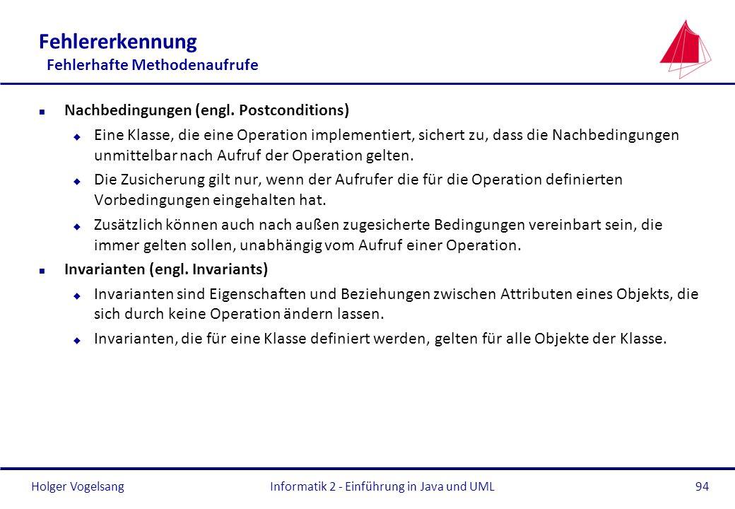 Holger Vogelsang Fehlererkennung Fehlerhafte Methodenaufrufe n Nachbedingungen (engl. Postconditions) u Eine Klasse, die eine Operation implementiert,