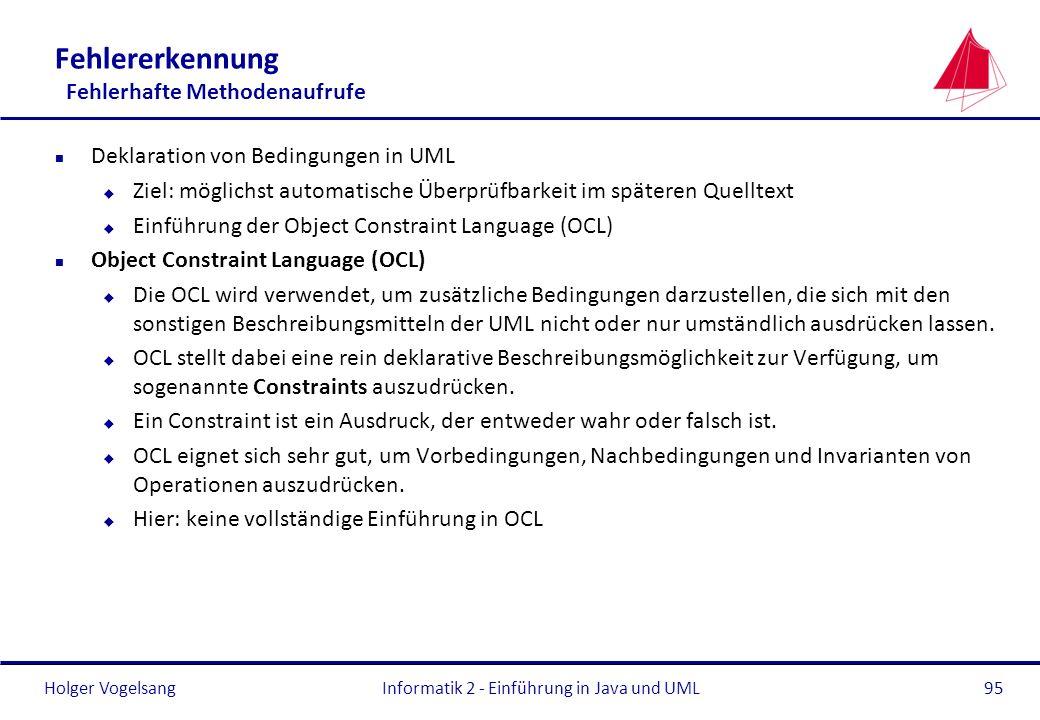 Holger Vogelsang Fehlererkennung Fehlerhafte Methodenaufrufe n Deklaration von Bedingungen in UML u Ziel: möglichst automatische Überprüfbarkeit im sp