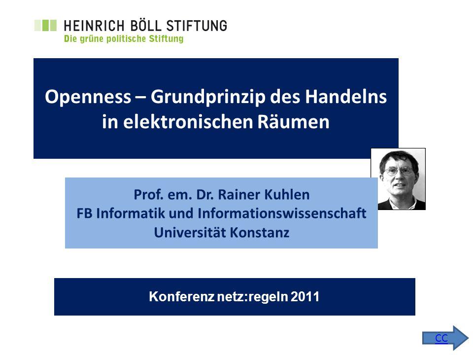 Openness – Grundprinzip des Handelns in elektronischen Räumen 1 Konferenz netz:regeln 2011 Openness – Grundprinzip des Handelns in elektronischen Räumen Prof.