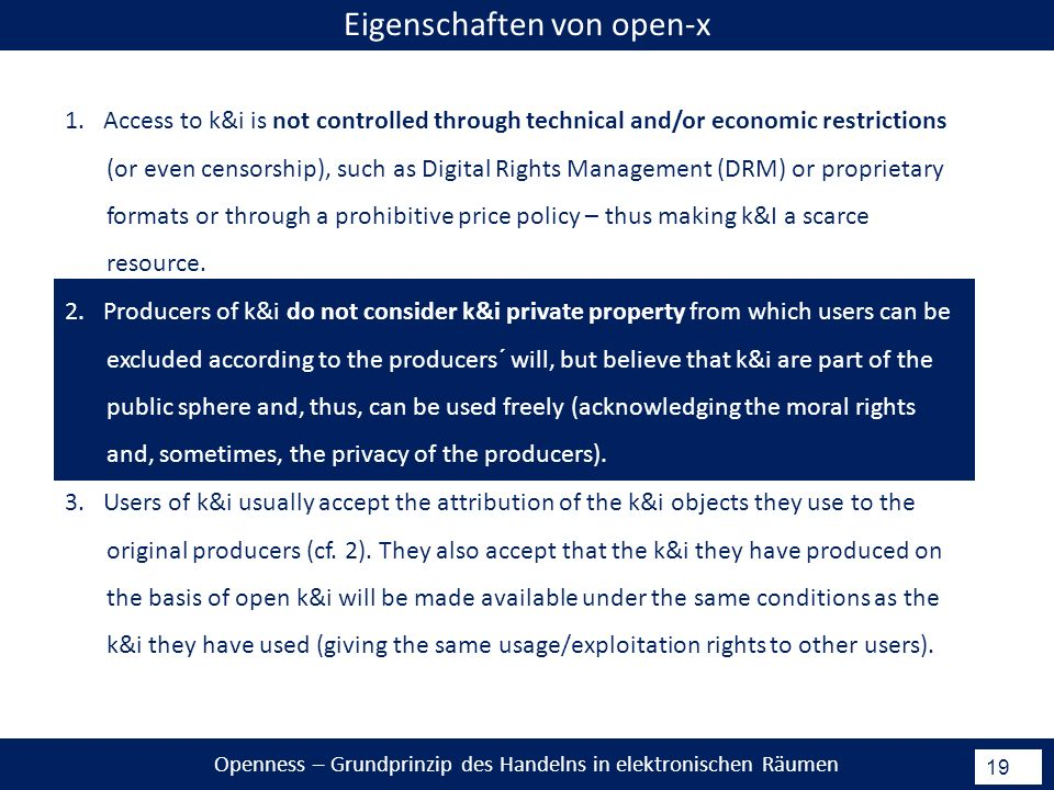 Openness – Grundprinzip des Handelns in elektronischen Räumen 19 Eigenschaften von open-x 1. Access to k&i is not controlled through technical and/or