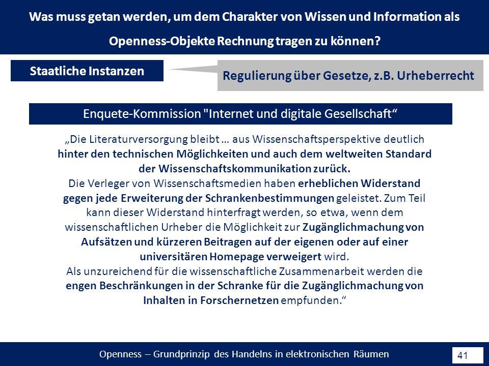 Openness – Grundprinzip des Handelns in elektronischen Räumen 41 Enquete-Kommission Internet und digitale Gesellschaft Regulierung über Gesetze, z.B.