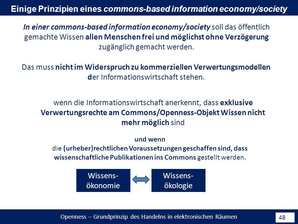 Openness – Grundprinzip des Handelns in elektronischen Räumen 48 In einer commons-based information economy/society soll das öffentlich gemachte Wissen allen Menschen frei und möglichst ohne Verzögerung zugänglich gemacht werden.