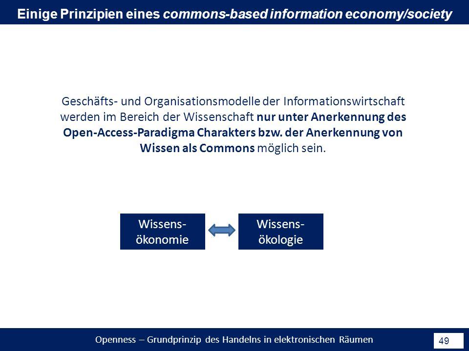 Openness – Grundprinzip des Handelns in elektronischen Räumen 49 Geschäfts- und Organisationsmodelle der Informationswirtschaft werden im Bereich der Wissenschaft nur unter Anerkennung des Open-Access-Paradigma Charakters bzw.