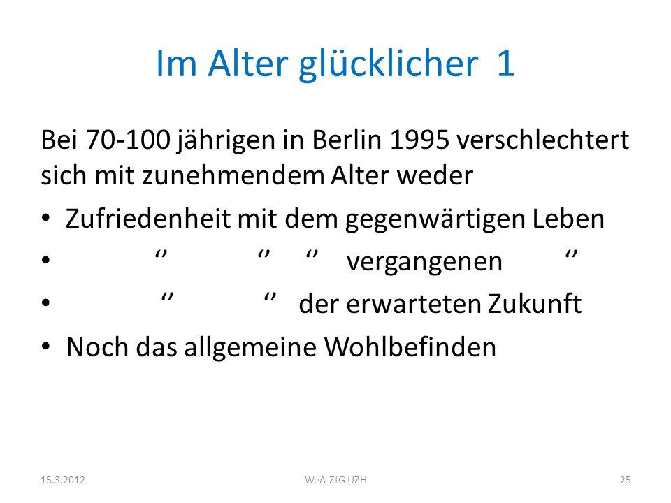 Im Alter glücklicher 1 Bei 70-100 jährigen in Berlin 1995 verschlechtert sich mit zunehmendem Alter weder Zufriedenheit mit dem gegenwärtigen Leben ve