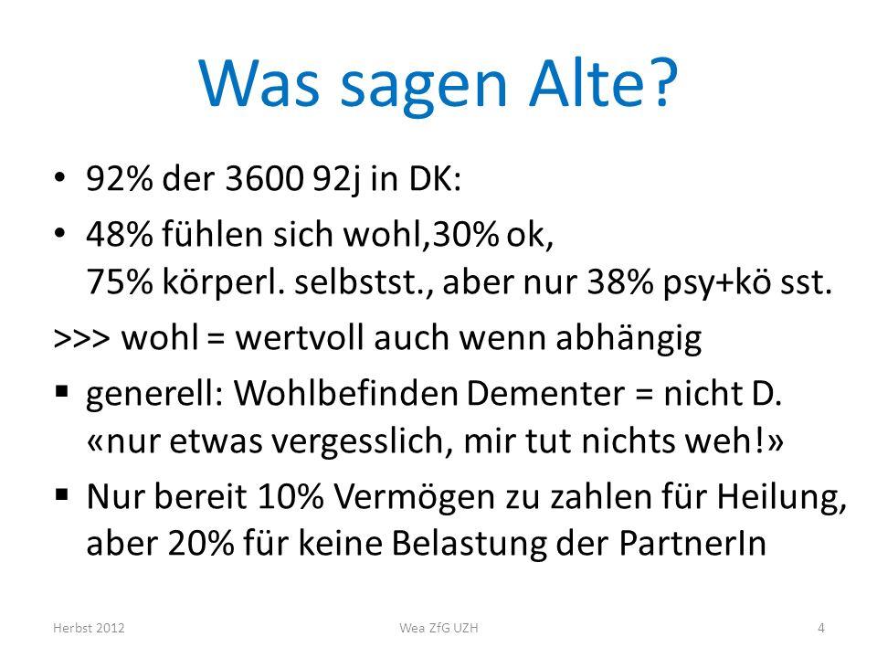 Was sagen Alte? 92% der 3600 92j in DK: 48% fühlen sich wohl,30% ok, 75% körperl. selbstst., aber nur 38% psy+kö sst. >>> wohl = wertvoll auch wenn ab