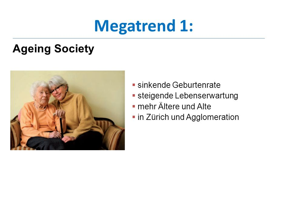 Megatrend 1: Ageing Society sinkende Geburtenrate steigende Lebenserwartung mehr Ältere und Alte in Zürich und Agglomeration