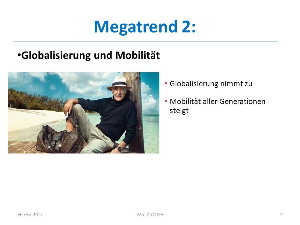 Globalisierung und Mobilität Megatrend 2: Globalisierung nimmt zu Mobilität aller Generationen steigt Herbst 2012Wea ZfG UZH7