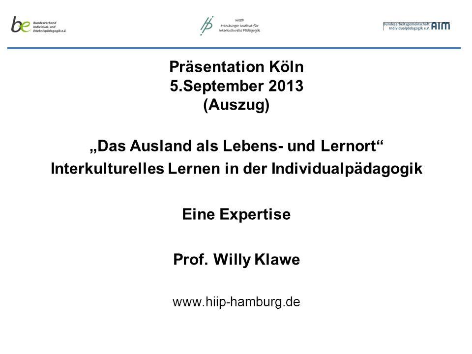 Präsentation Köln 5.September 2013 (Auszug) Das Ausland als Lebens- und Lernort Interkulturelles Lernen in der Individualpädagogik Eine Expertise Prof