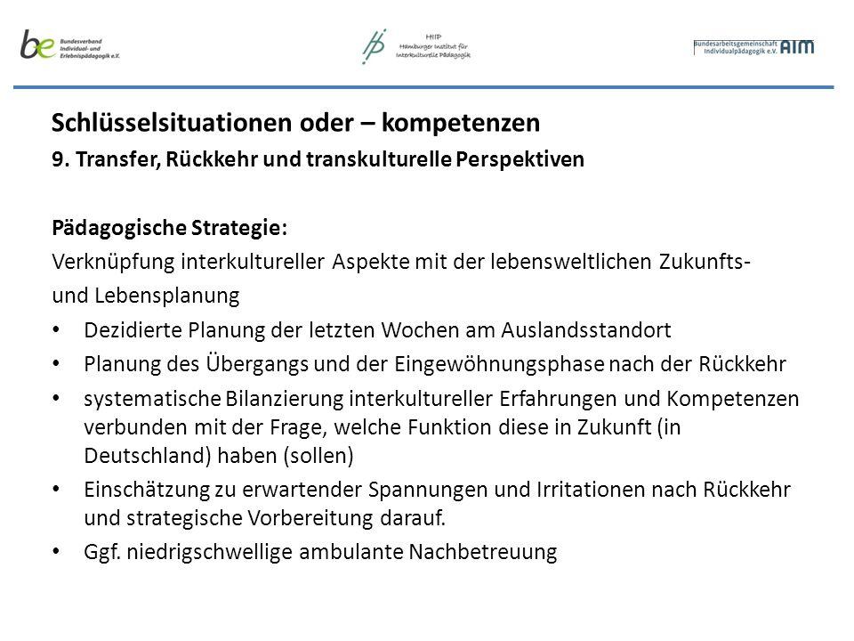 Schlüsselsituationen oder – kompetenzen 9. Transfer, Rückkehr und transkulturelle Perspektiven Pädagogische Strategie: Verknüpfung interkultureller As
