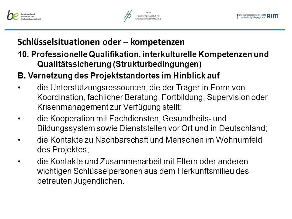 Schlüsselsituationen oder – kompetenzen 10. Professionelle Qualifikation, interkulturelle Kompetenzen und Qualitätssicherung (Strukturbedingungen) B.