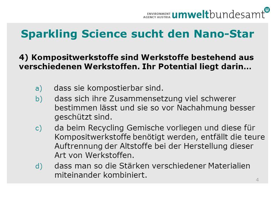 4 Sparkling Science sucht den Nano-Star 4) Kompositwerkstoffe sind Werkstoffe bestehend aus verschiedenen Werkstoffen.