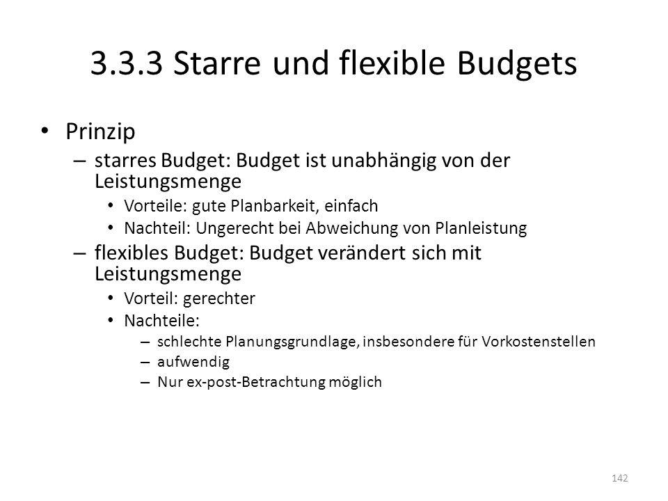 3.3.3 Starre und flexible Budgets Prinzip – starres Budget: Budget ist unabhängig von der Leistungsmenge Vorteile: gute Planbarkeit, einfach Nachteil: