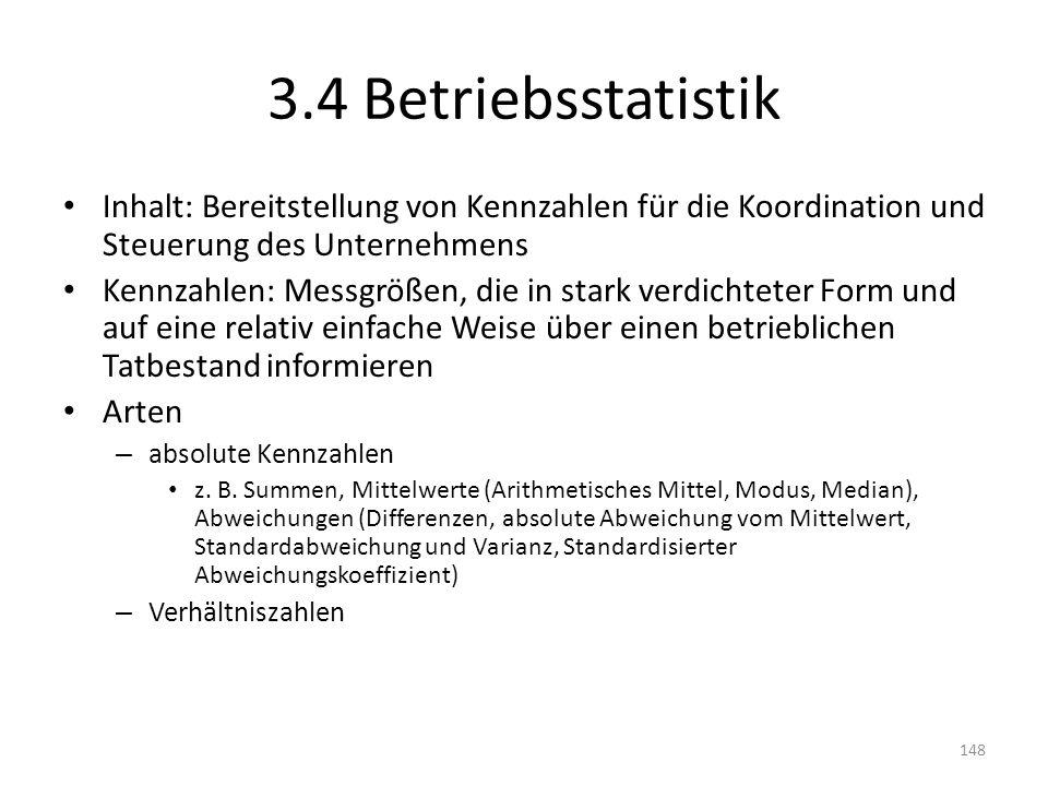 3.4 Betriebsstatistik Inhalt: Bereitstellung von Kennzahlen für die Koordination und Steuerung des Unternehmens Kennzahlen: Messgrößen, die in stark v