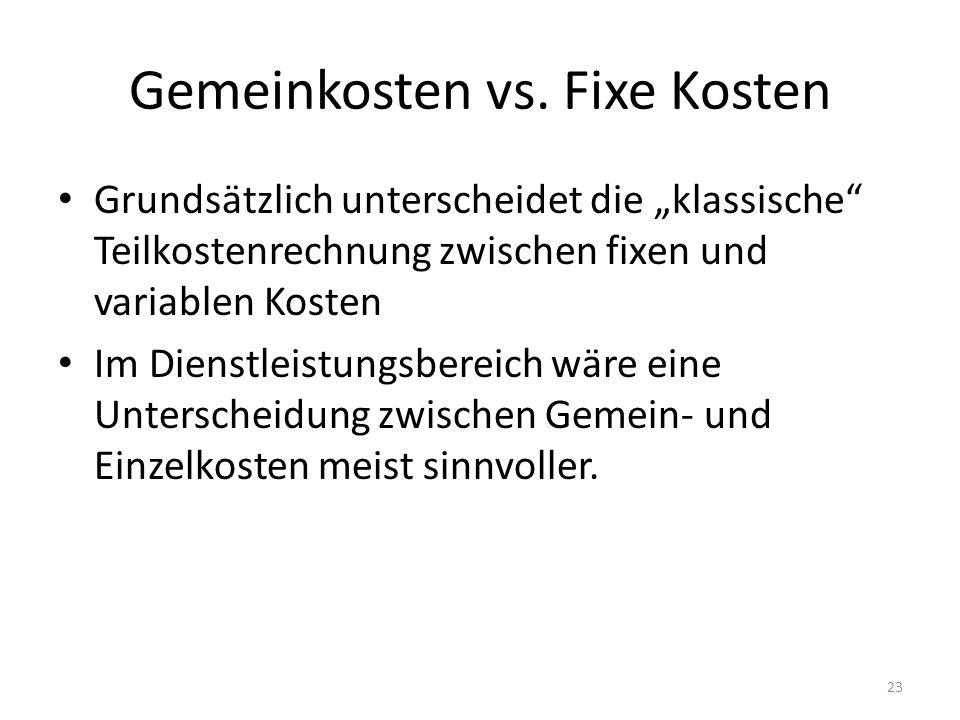 Gemeinkosten vs. Fixe Kosten Grundsätzlich unterscheidet die klassische Teilkostenrechnung zwischen fixen und variablen Kosten Im Dienstleistungsberei