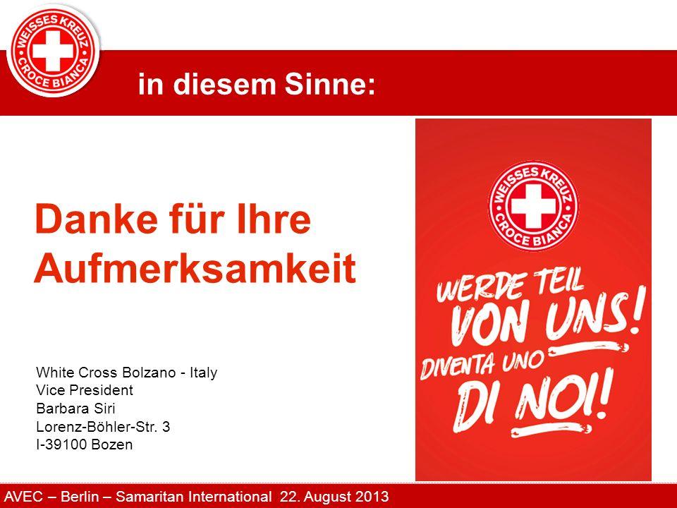 AVEC – Berlin – Samaritan International 22. August 2013 Danke für Ihre Aufmerksamkeit White Cross Bolzano - Italy Vice President Barbara Siri Lorenz-B