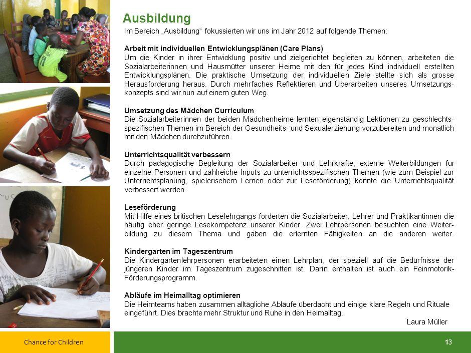 Chance for Children 12 Produktion und Verkauf Lokale Fachpersonen, die von unseren Praktikantinnen unterstützt wurden, unterrichteten die Kinder in re