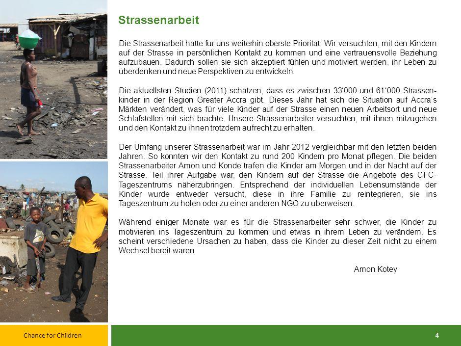 Chance for Children 4 Strassenarbeit Die Strassenarbeit hatte für uns weiterhin oberste Priorität.