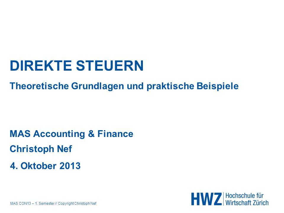 MAS CON13 – 1. Semester // Copyright Christoph Nef DIREKTE STEUERN MAS Accounting & Finance Christoph Nef 4. Oktober 2013 Theoretische Grundlagen und