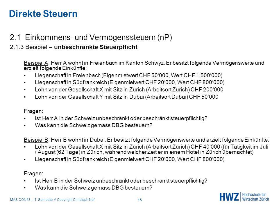 MAS CON13 – 1. Semester // Copyright Christoph Nef 2.1 Einkommens- und Vermögenssteuern (nP) 2.1.3 Beispiel – unbeschränkte Steuerpflicht Beispiel A: