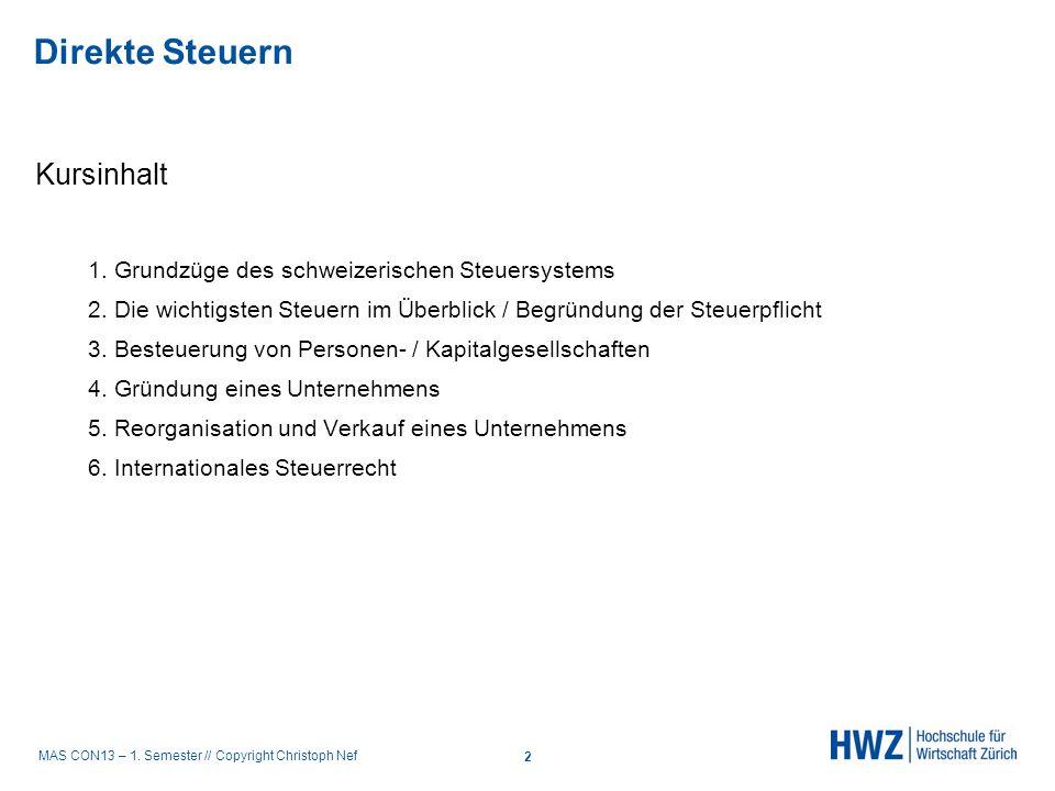 MAS CON13 – 1. Semester // Copyright Christoph Nef Kursinhalt 1. Grundzüge des schweizerischen Steuersystems 2. Die wichtigsten Steuern im Überblick /