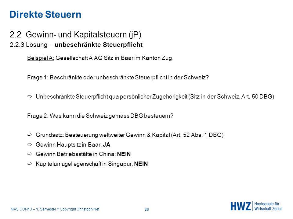 MAS CON13 – 1. Semester // Copyright Christoph Nef 2.2 Gewinn- und Kapitalsteuern (jP) 2.2.3 Lösung – unbeschränkte Steuerpflicht Beispiel A: Gesellsc