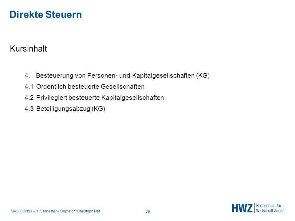 MAS CON13 – 1. Semester // Copyright Christoph Nef Kursinhalt 4. Besteuerung von Personen- und Kapitalgesellschaften (KG) 4.1Ordentlich besteuerte Ges