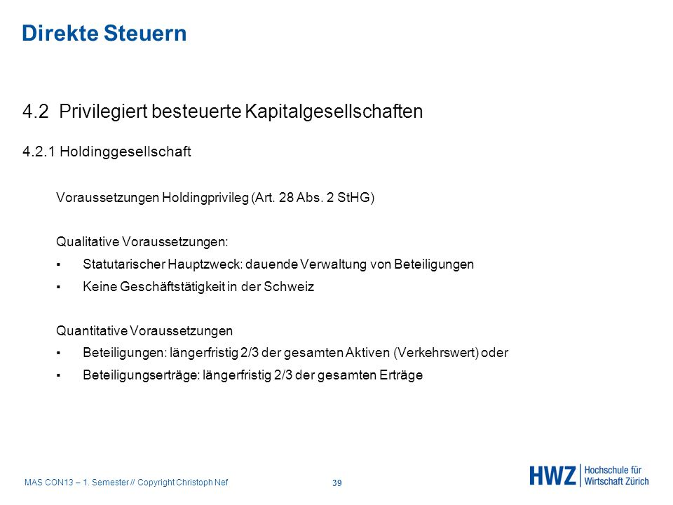 MAS CON13 – 1. Semester // Copyright Christoph Nef 4.2 Privilegiert besteuerte Kapitalgesellschaften 4.2.1 Holdinggesellschaft Voraussetzungen Holding