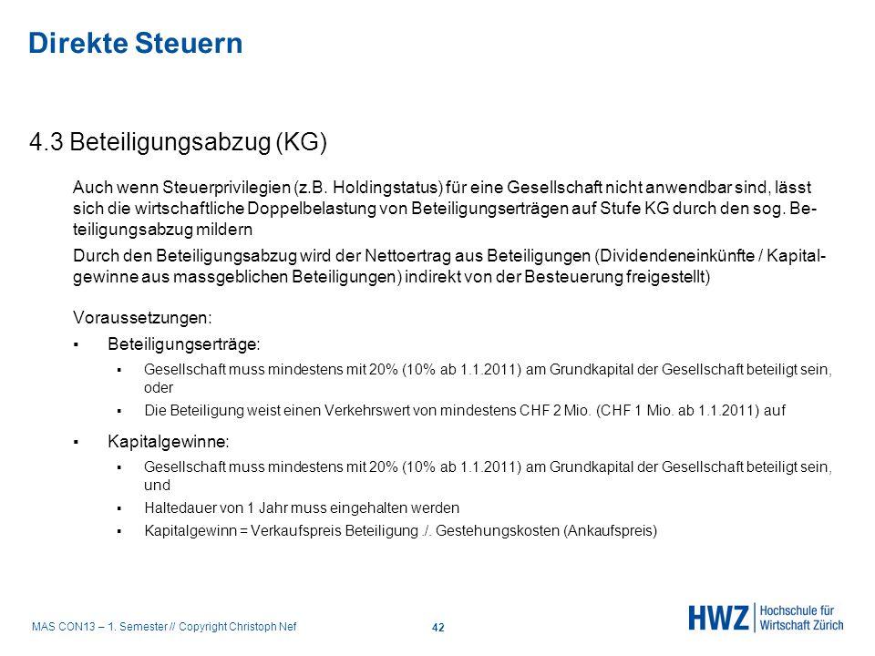 MAS CON13 – 1. Semester // Copyright Christoph Nef 4.3 Beteiligungsabzug (KG) Auch wenn Steuerprivilegien (z.B. Holdingstatus) für eine Gesellschaft n
