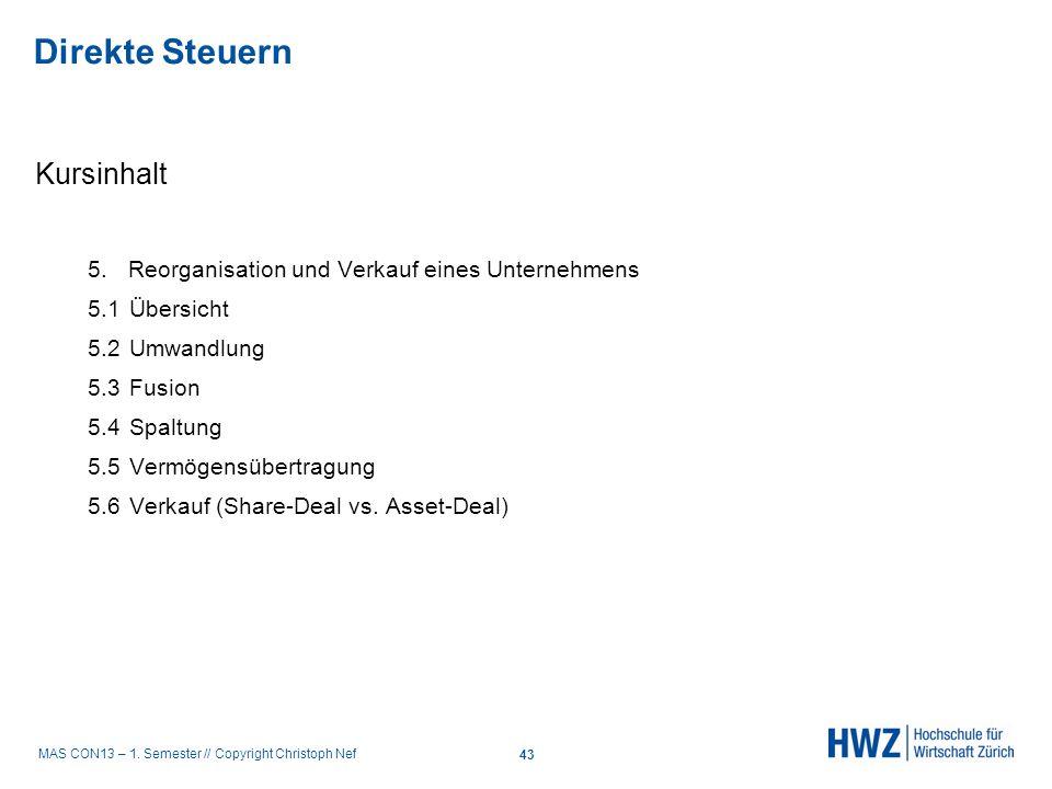 MAS CON13 – 1. Semester // Copyright Christoph Nef Kursinhalt 5. Reorganisation und Verkauf eines Unternehmens 5.1Übersicht 5.2Umwandlung 5.3Fusion 5.