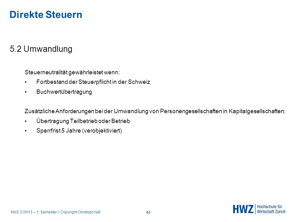 MAS CON13 – 1. Semester // Copyright Christoph Nef 5.2 Umwandlung Steuerneutralität gewährleistet wenn: Fortbestand der Steuerpflicht in der Schweiz B