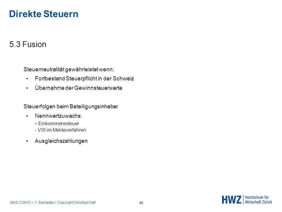 MAS CON13 – 1. Semester // Copyright Christoph Nef 5.3 Fusion Steuerneutralität gewährleistet wenn: Fortbestand Steuerpflicht in der Schweiz Übernahme