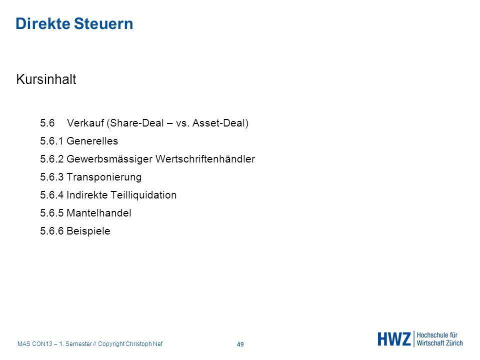 MAS CON13 – 1. Semester // Copyright Christoph Nef Kursinhalt 5.6 Verkauf (Share-Deal – vs. Asset-Deal) 5.6.1 Generelles 5.6.2 Gewerbsmässiger Wertsch
