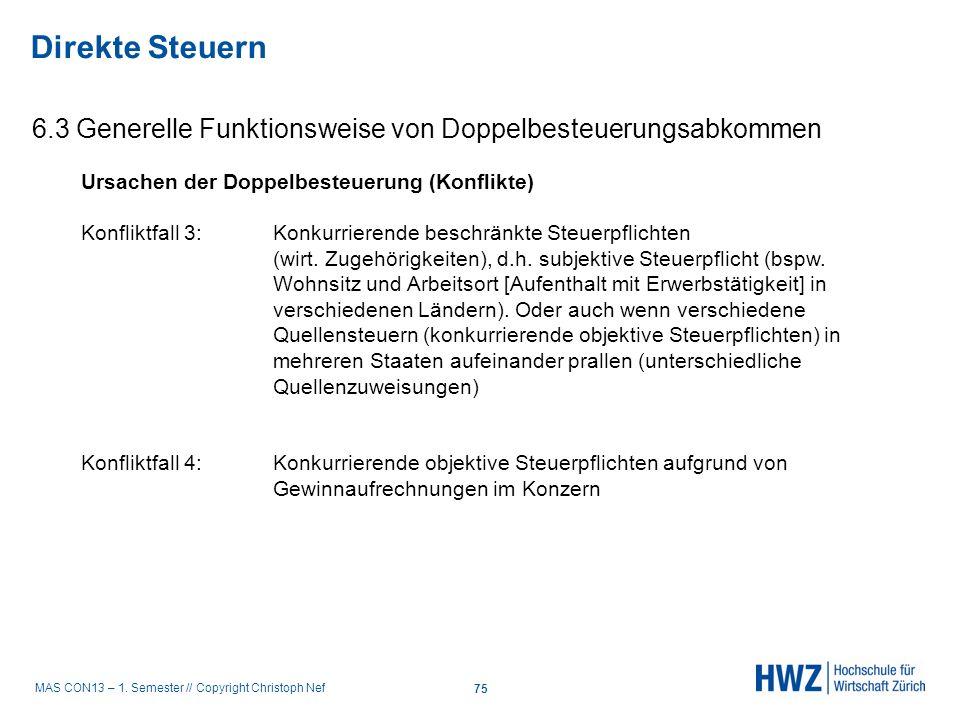 MAS CON13 – 1. Semester // Copyright Christoph Nef 6.3 Generelle Funktionsweise von Doppelbesteuerungsabkommen Direkte Steuern 75 Ursachen der Doppelb
