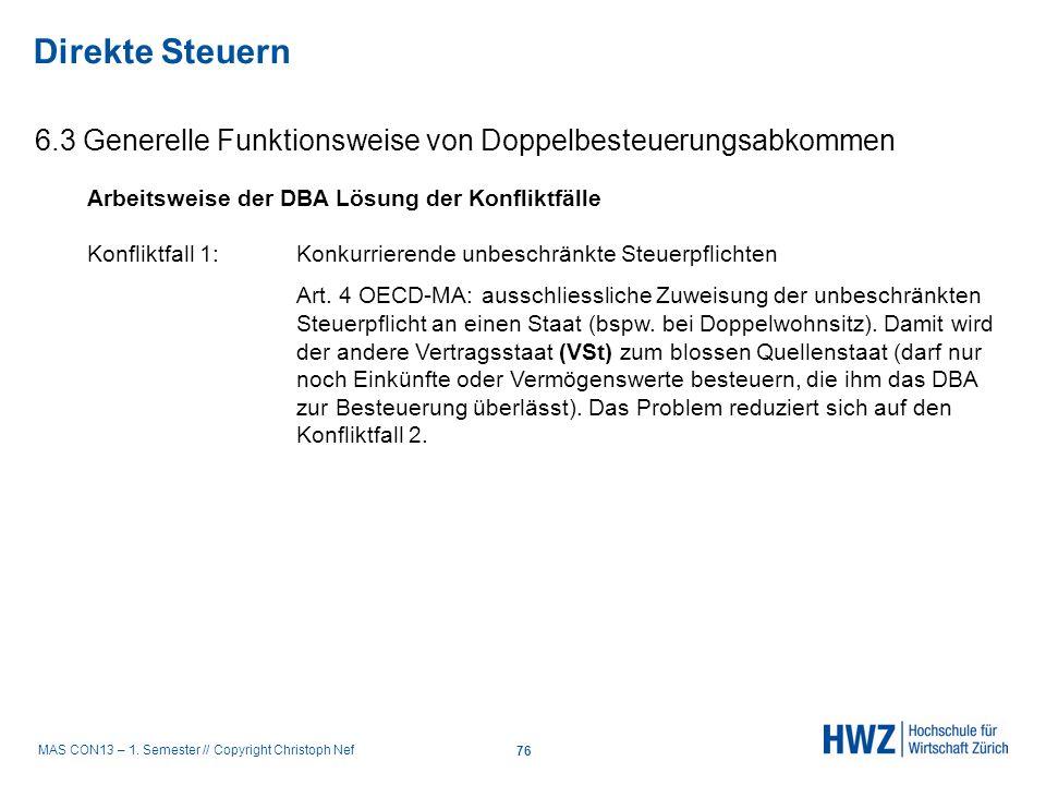 MAS CON13 – 1. Semester // Copyright Christoph Nef 6.3 Generelle Funktionsweise von Doppelbesteuerungsabkommen Direkte Steuern 76 Arbeitsweise der DBA