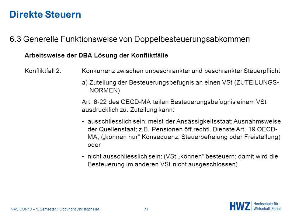 MAS CON13 – 1. Semester // Copyright Christoph Nef 6.3 Generelle Funktionsweise von Doppelbesteuerungsabkommen Direkte Steuern 77 Arbeitsweise der DBA