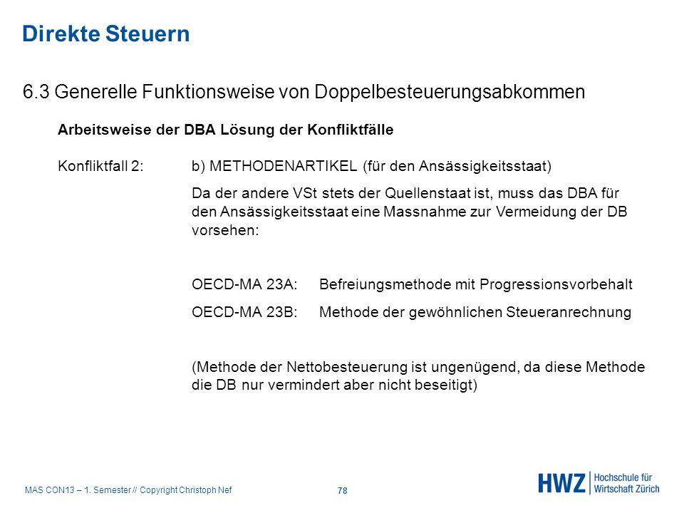 MAS CON13 – 1. Semester // Copyright Christoph Nef 6.3 Generelle Funktionsweise von Doppelbesteuerungsabkommen Direkte Steuern 78 Arbeitsweise der DBA