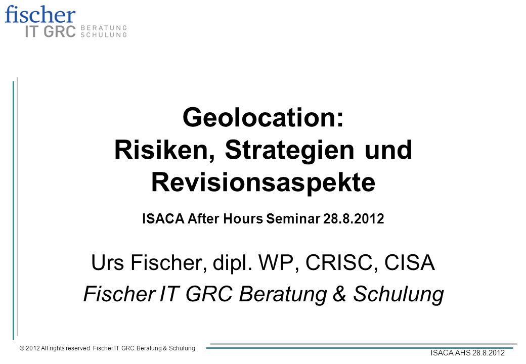 © 2012 All rights reserved Fischer IT GRC Beratung & Schulung ISACA AHS 28.8.2012 Urs Fischer, CPA (Swiss), CRISC, CISA Fischer IT GRC Beratung & Schulung Mail: fiur@bluewin.chfiur@bluewin.ch Xing: https://www.xing.com/profile/Urs_Fischer12?sc_o=mxb_phttps://www.xing.com/profile/Urs_Fischer12?sc_o=mxb_p Linkedin: http://www.linkedin.com/profile/edit?trk=hb_tab_pro_tophttp://www.linkedin.com/profile/edit?trk=hb_tab_pro_top