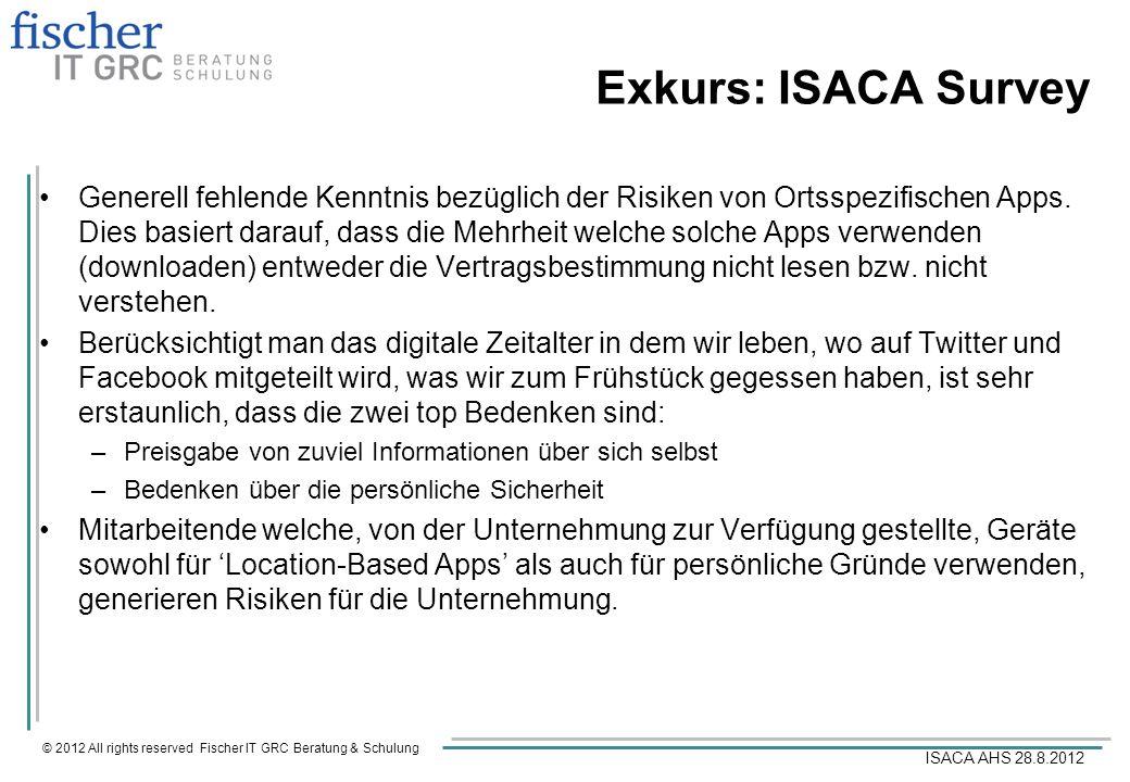 © 2012 All rights reserved Fischer IT GRC Beratung & Schulung ISACA AHS 28.8.2012 Exkurs: ISACA Survey Generell fehlende Kenntnis bezüglich der Risike