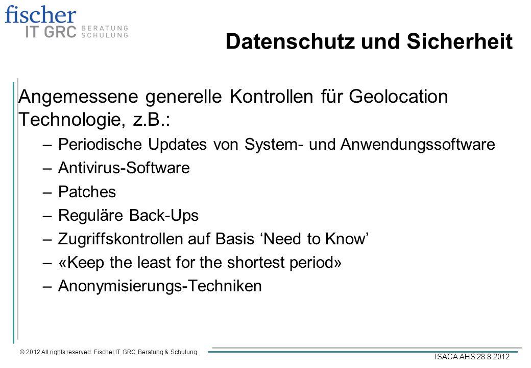 © 2012 All rights reserved Fischer IT GRC Beratung & Schulung ISACA AHS 28.8.2012 Datenschutz und Sicherheit Angemessene generelle Kontrollen für Geol