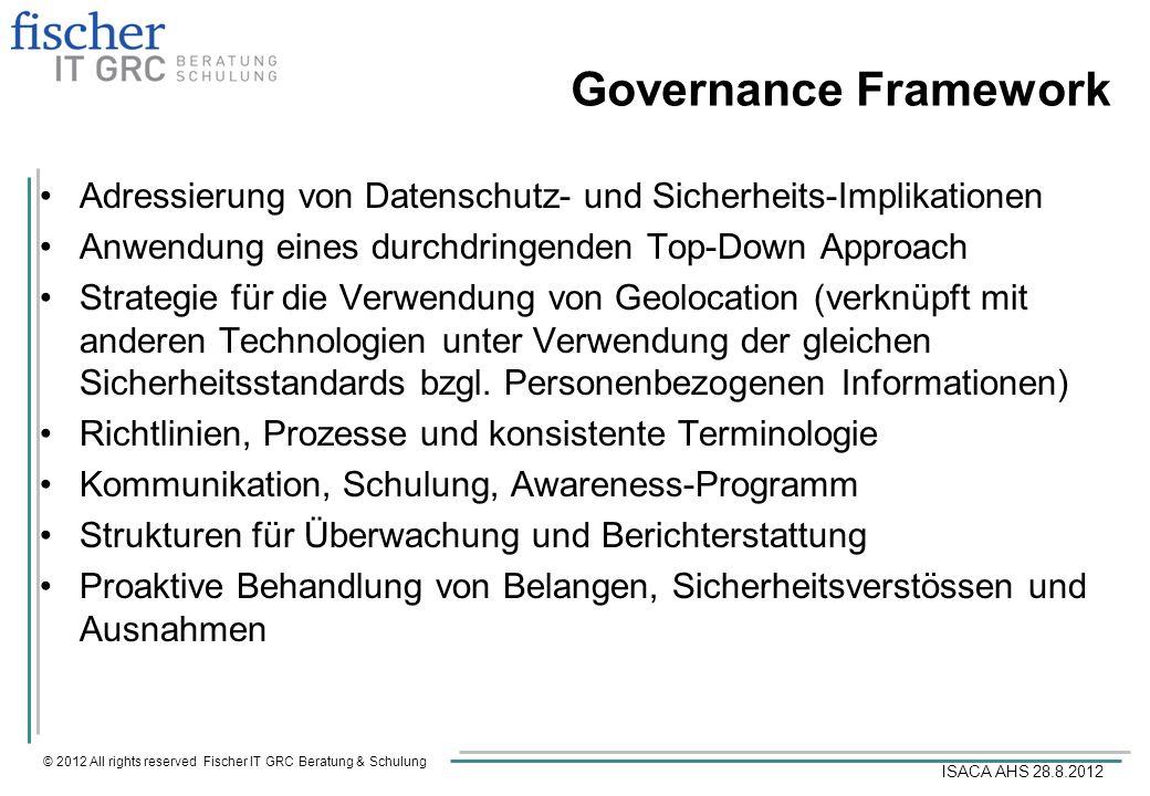 © 2012 All rights reserved Fischer IT GRC Beratung & Schulung ISACA AHS 28.8.2012 Governance Framework Adressierung von Datenschutz- und Sicherheits-I