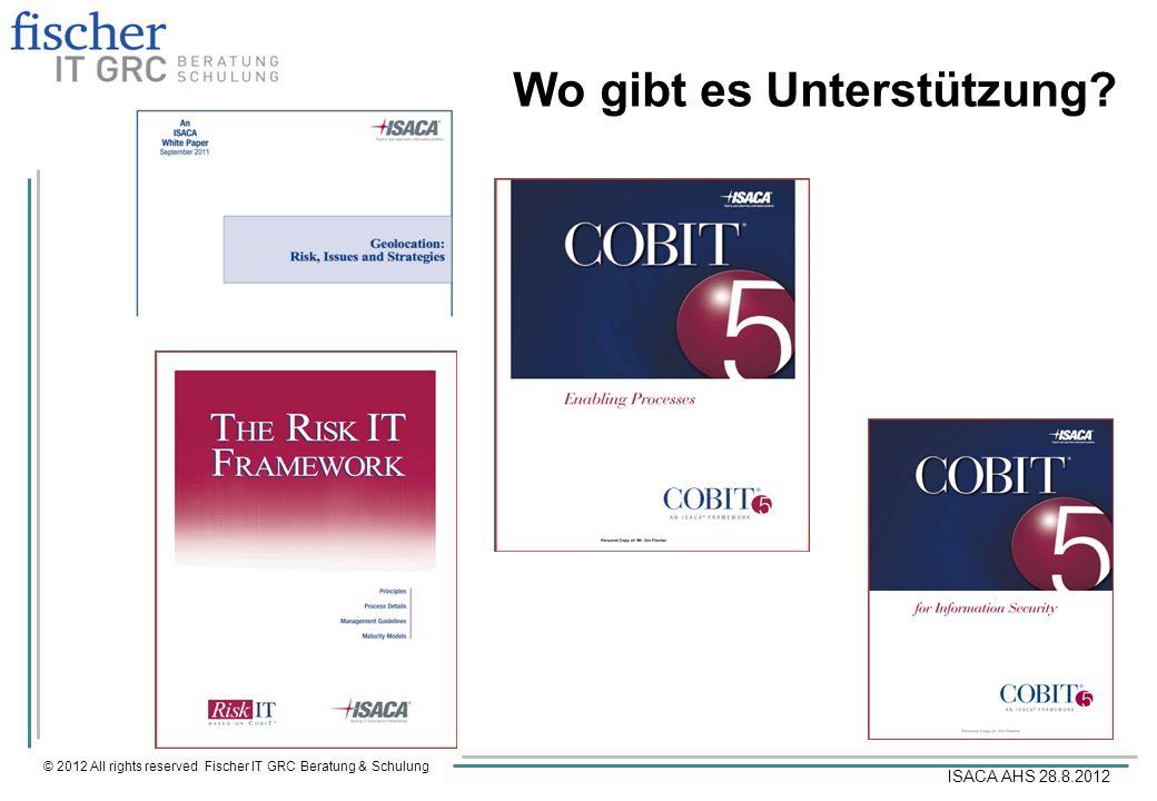 © 2012 All rights reserved Fischer IT GRC Beratung & Schulung ISACA AHS 28.8.2012 Wo gibt es Unterstützung?