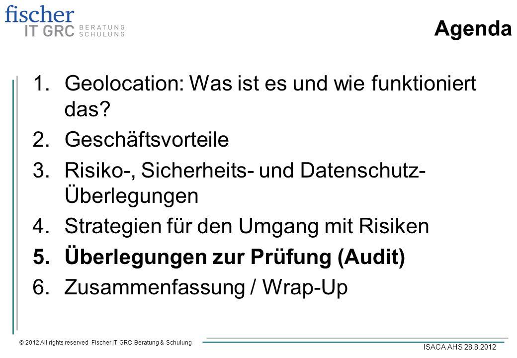 © 2012 All rights reserved Fischer IT GRC Beratung & Schulung ISACA AHS 28.8.2012 Agenda 1.Geolocation: Was ist es und wie funktioniert das? 2.Geschäf