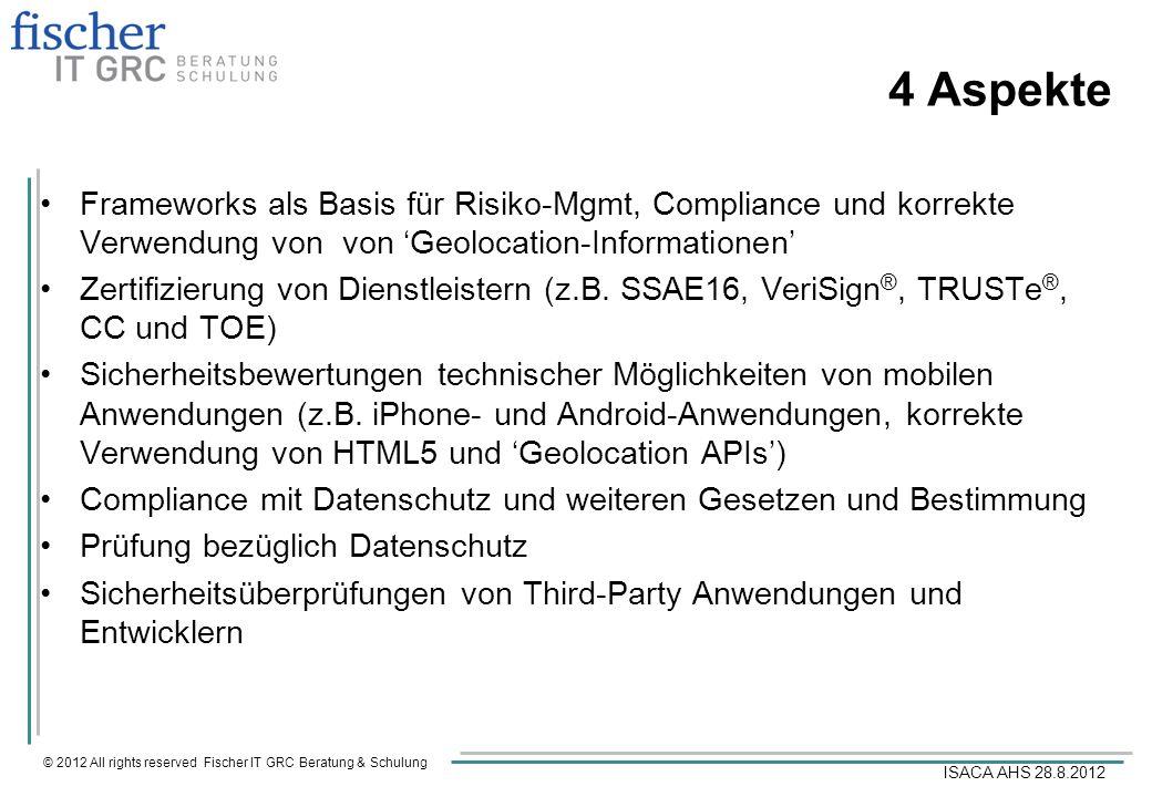 © 2012 All rights reserved Fischer IT GRC Beratung & Schulung ISACA AHS 28.8.2012 4 Aspekte Frameworks als Basis für Risiko-Mgmt, Compliance und korre