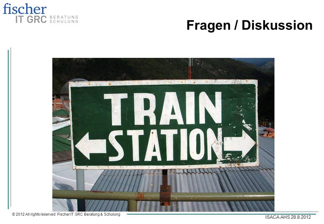 © 2012 All rights reserved Fischer IT GRC Beratung & Schulung ISACA AHS 28.8.2012 Fragen / Diskussion