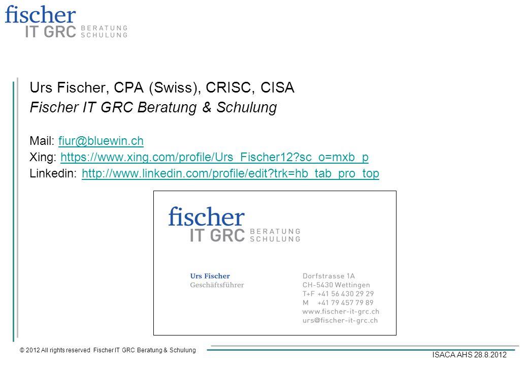 © 2012 All rights reserved Fischer IT GRC Beratung & Schulung ISACA AHS 28.8.2012 Urs Fischer, CPA (Swiss), CRISC, CISA Fischer IT GRC Beratung & Schu